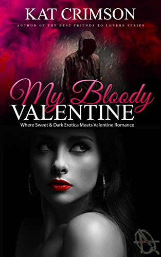 My Bloody Valentine: Where Sweet & Dark Erotica Meets Valentine Romance