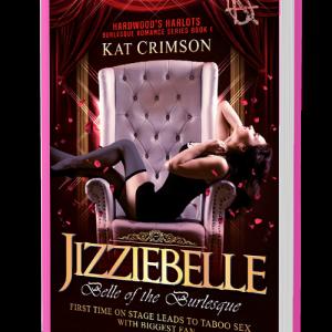 Jizziebelle: Belle of the Burlesque (Hardwoods harlot Book 1) by Kat Crimson